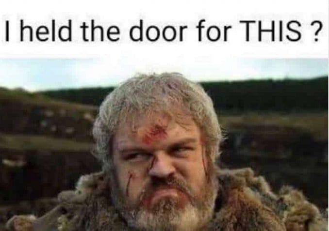 "Meme med Hodor från Game of Thrones: ""I held the door for THIS?!"""